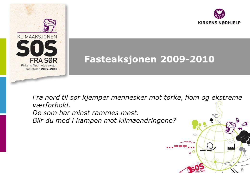 Fasteaksjonen 2009-2010 Fra nord til sør kjemper mennesker mot tørke, flom og ekstreme værforhold.