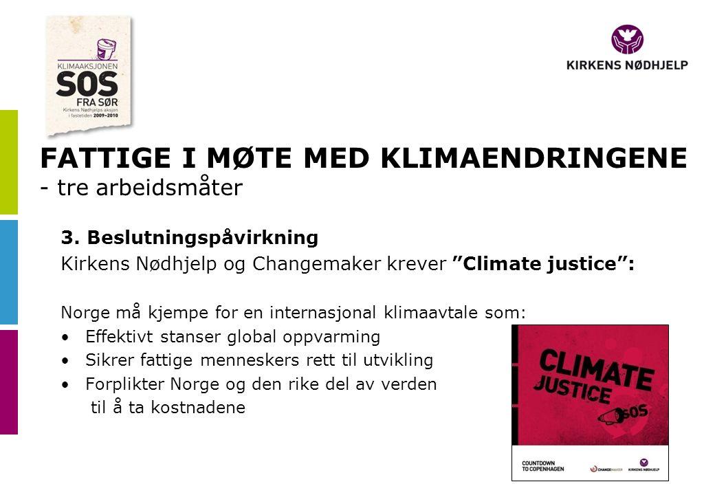 """FATTIGE I MØTE MED KLIMAENDRINGENE - tre arbeidsmåter 3. Beslutningspåvirkning Kirkens Nødhjelp og Changemaker krever """"Climate justice"""": Norge må kjem"""
