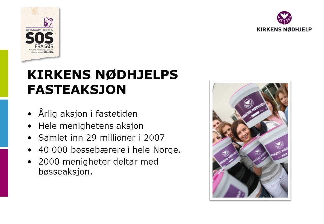 KIRKENS NØDHJELPS FASTEAKSJON •Årlig aksjon i fastetiden •Hele menighetens aksjon •Samlet inn 29 millioner i 2007 •40 000 bøssebærere i hele Norge. •2
