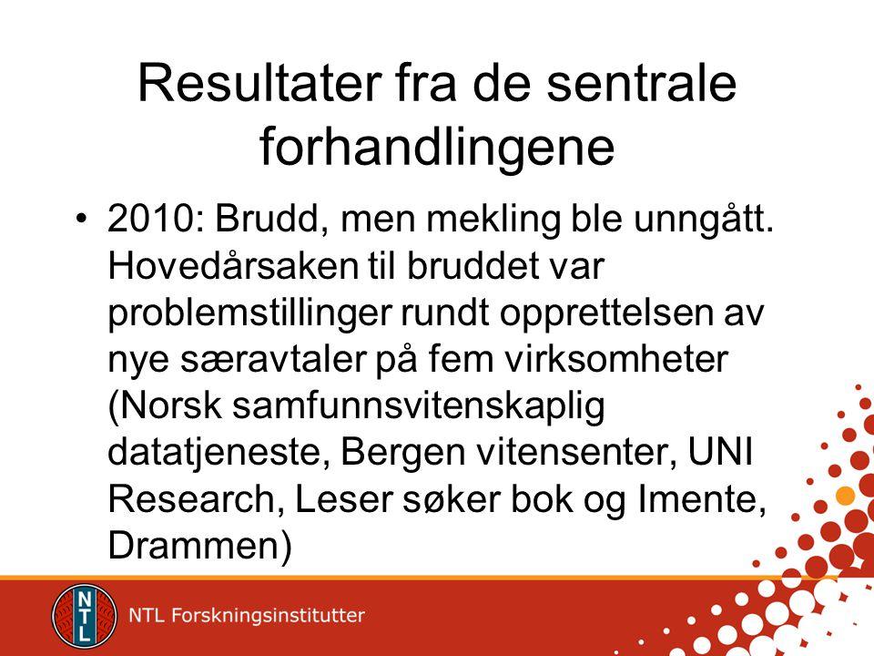 Resultater fra de sentrale forhandlingene •2010: Brudd, men mekling ble unngått. Hovedårsaken til bruddet var problemstillinger rundt opprettelsen av