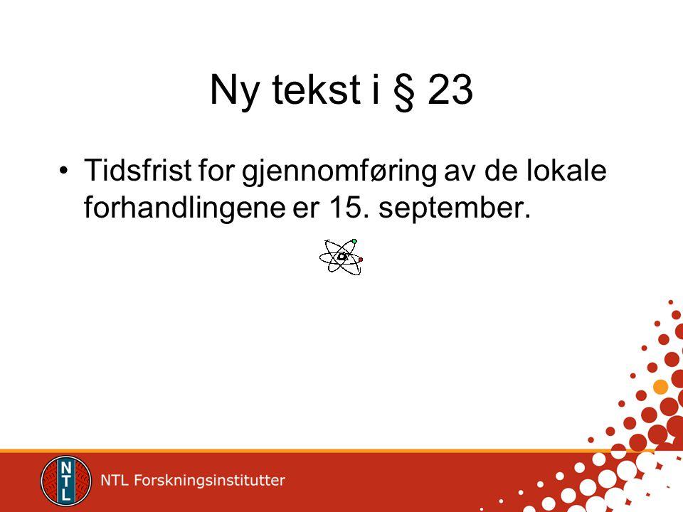 Ny tekst i § 23 •Tidsfrist for gjennomføring av de lokale forhandlingene er 15. september.