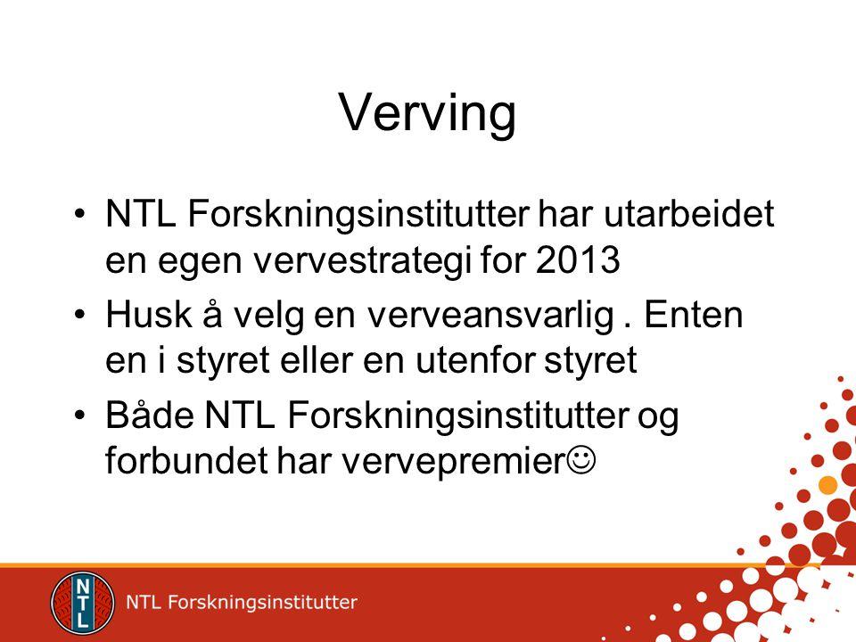 Verving •NTL Forskningsinstitutter har utarbeidet en egen vervestrategi for 2013 •Husk å velg en verveansvarlig. Enten en i styret eller en utenfor st
