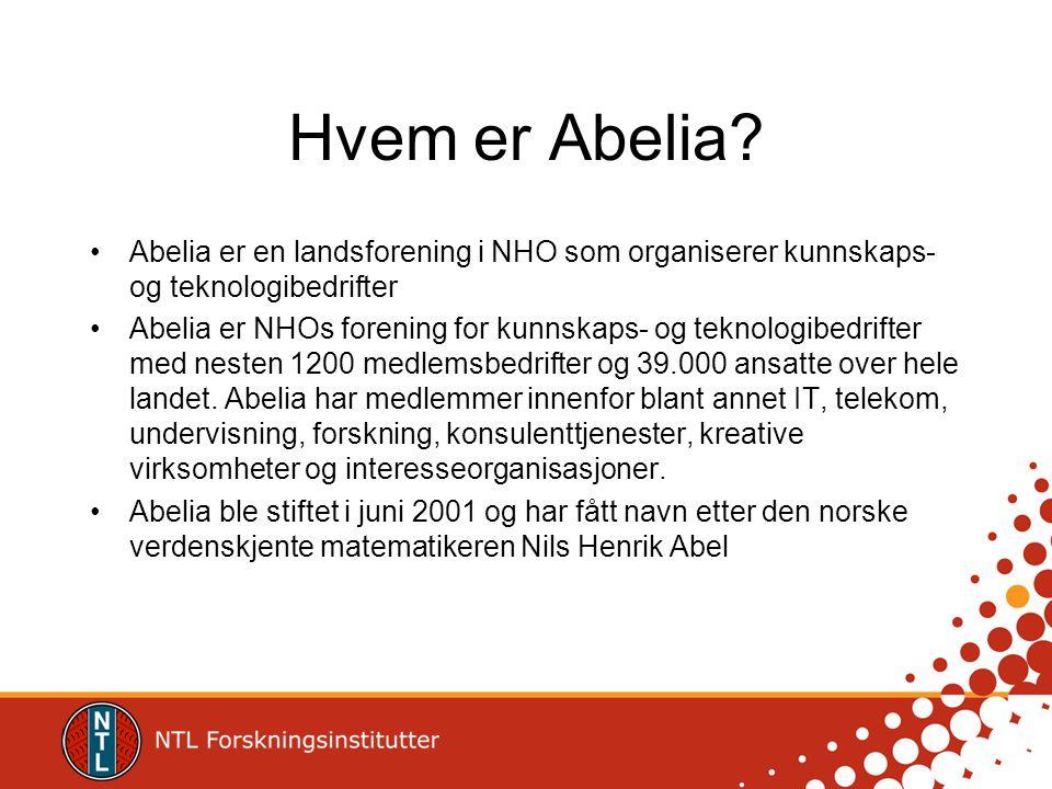 Hvem er Abelia? •Abelia er en landsforening i NHO som organiserer kunnskaps- og teknologibedrifter •Abelia er NHOs forening for kunnskaps- og teknolog