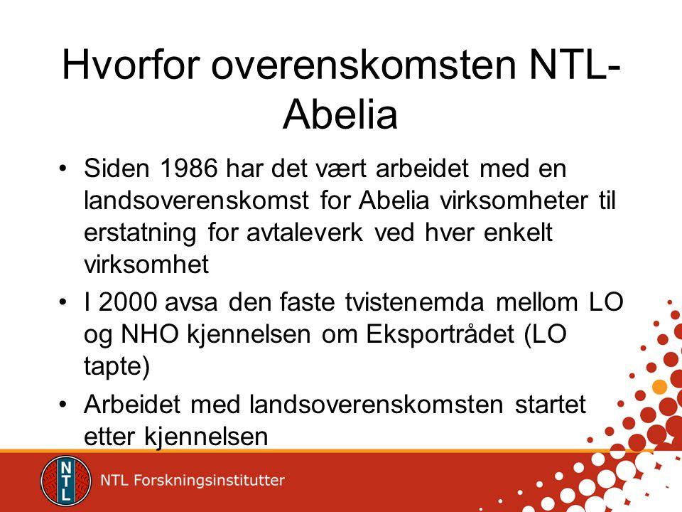 Hvorfor overenskomsten NTL- Abelia •Siden 1986 har det vært arbeidet med en landsoverenskomst for Abelia virksomheter til erstatning for avtaleverk ve
