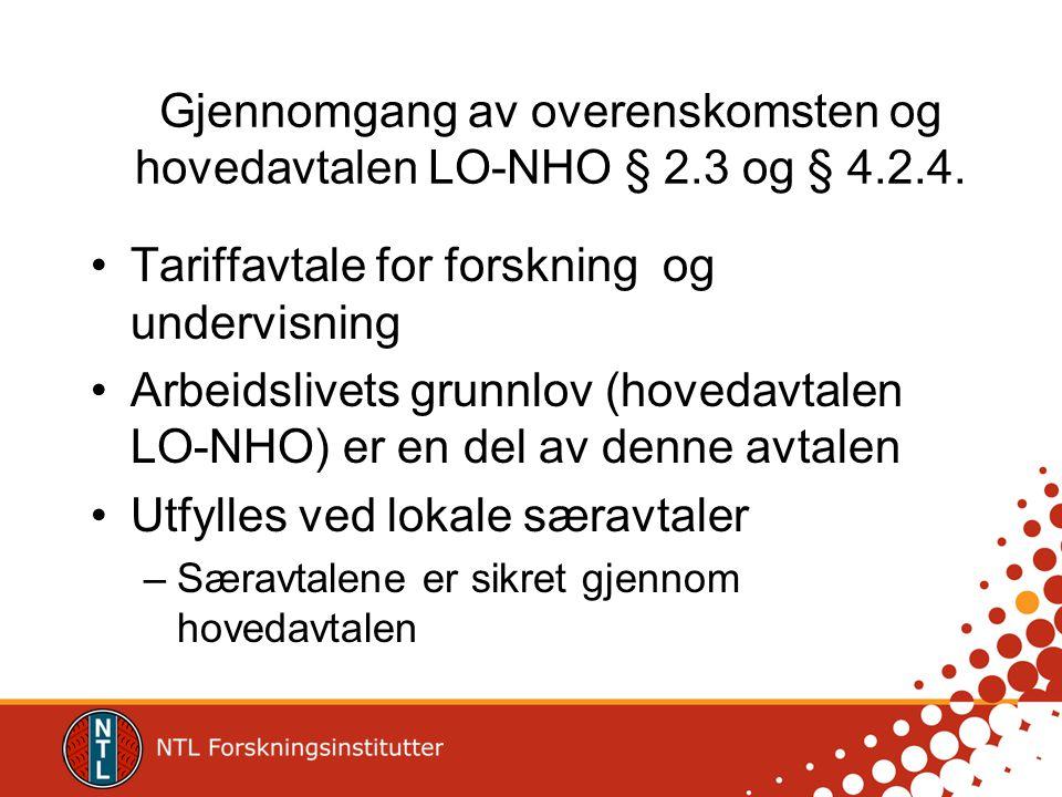 Gjennomgang av overenskomsten og hovedavtalen LO-NHO § 2.3 og § 4.2.4. •Tariffavtale for forskning og undervisning •Arbeidslivets grunnlov (hovedavtal