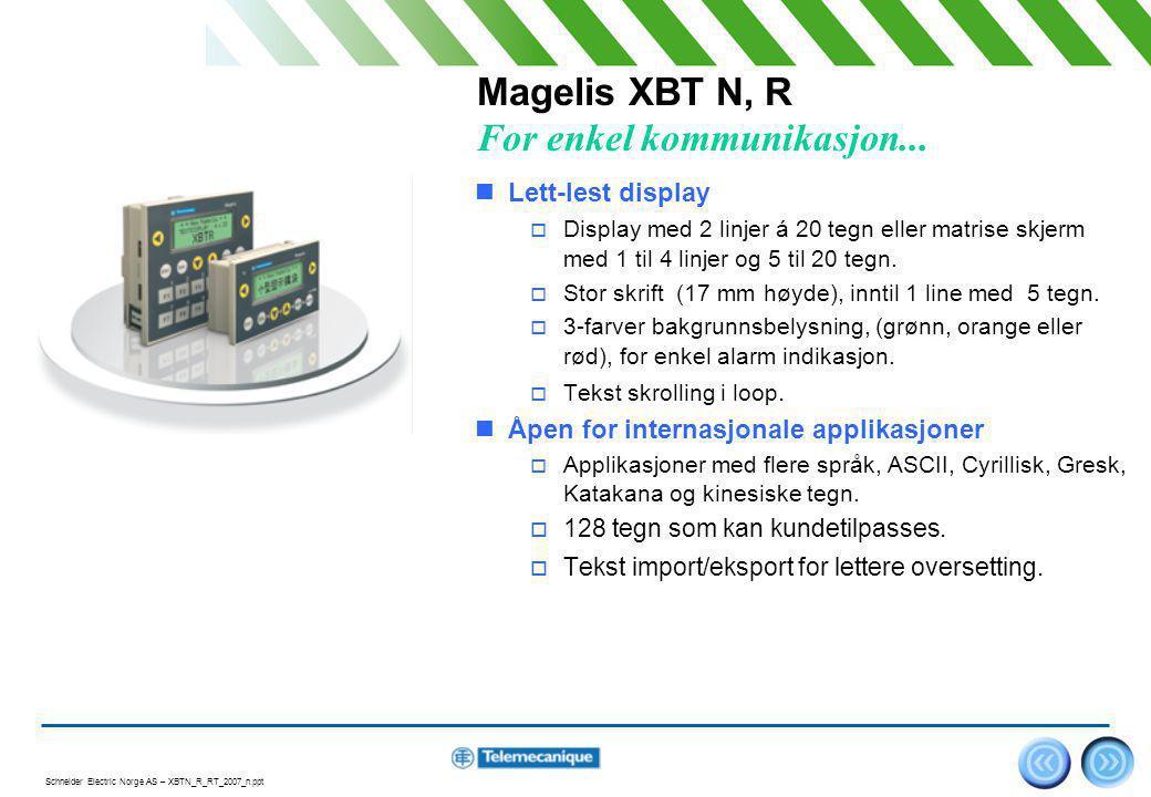 Schneider Electric Norge AS – XBTN_R_RT_2007_n.ppt 4 Magelis XBT N, R Enkel  Brukergrensesnitt  Enkel navigering mellom meldinger, med mulighet for snarveier.