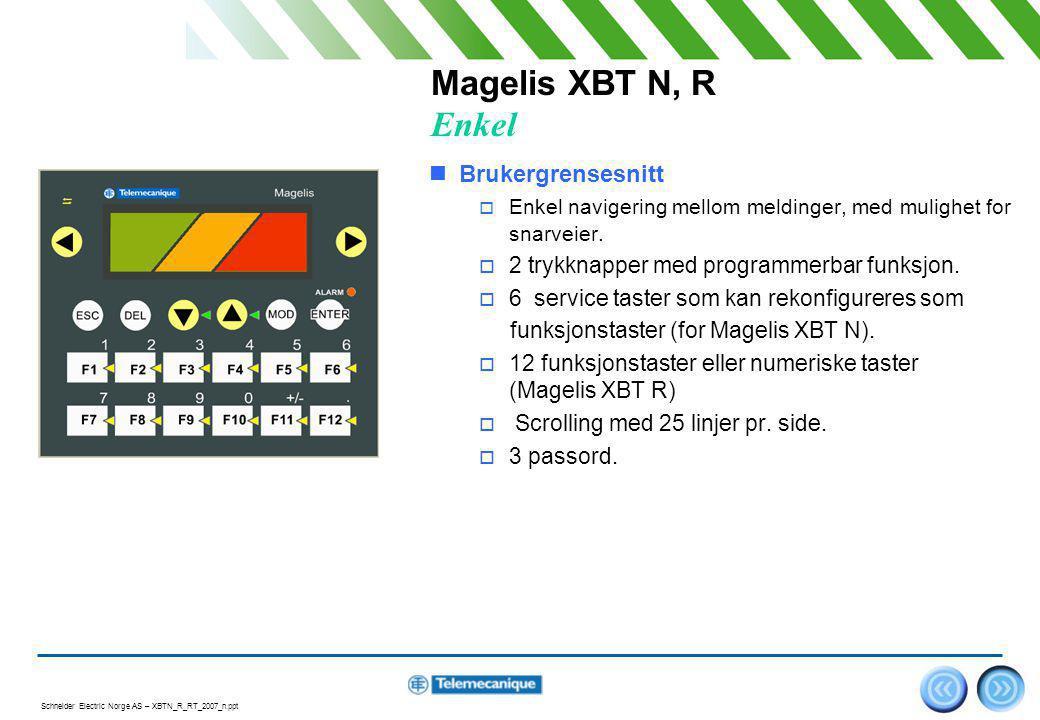 Schneider Electric Norge AS – XBTN_R_RT_2007_n.ppt 5 Magelis XBT N, R Spar tid…  Enkel integrasjon  Liten fysisk størrelse for enkel montasje.
