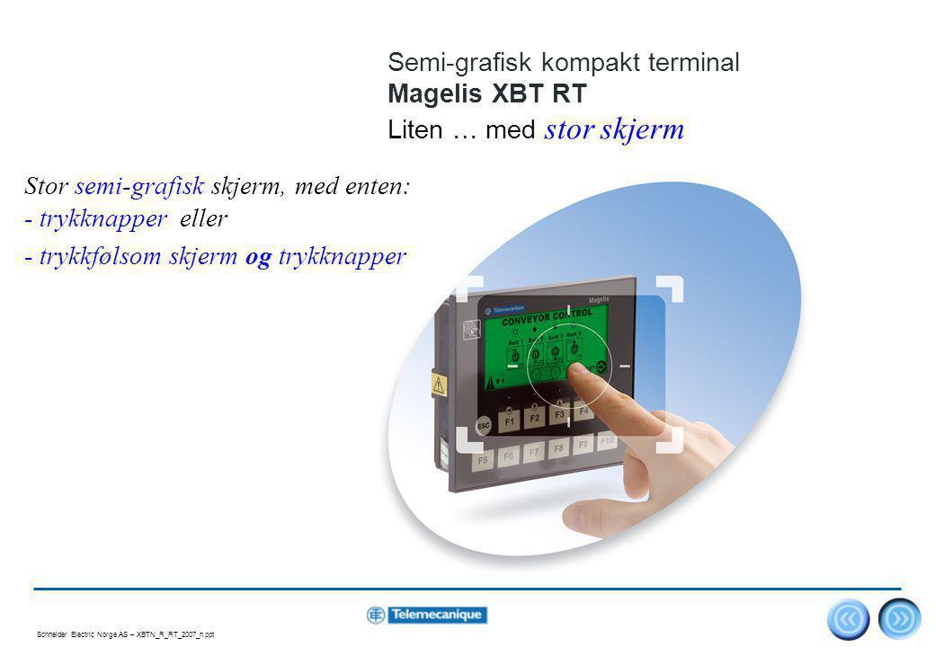 Schneider Electric Norge AS – XBTN_R_RT_2007_n.ppt 9 Magelis XBT RT Trykkfølsom skjerm.