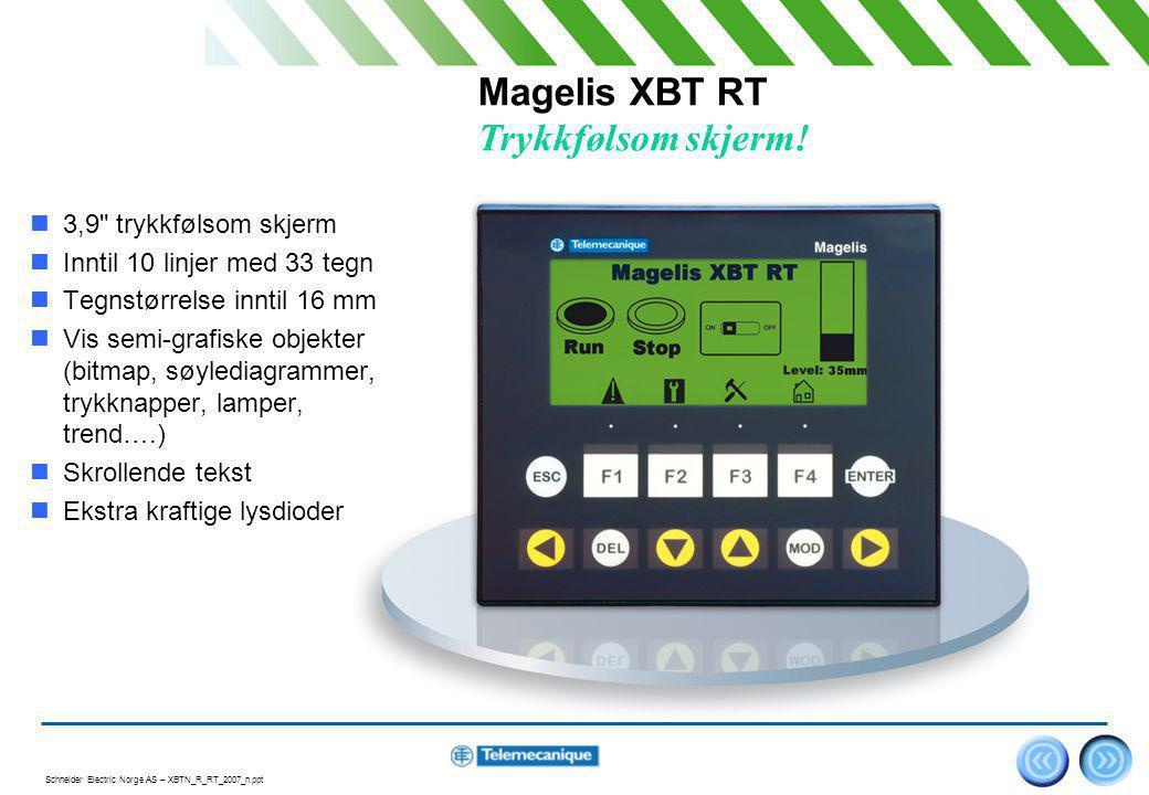 Schneider Electric Norge AS – XBTN_R_RT_2007_n.ppt 10 Magelis XBT RT Gjør jobben enklere  Åpen for internasjonale applikasjoner  Flere språk, inkludert Cyrillisk, Gresk, Japansk og Kinesisk.