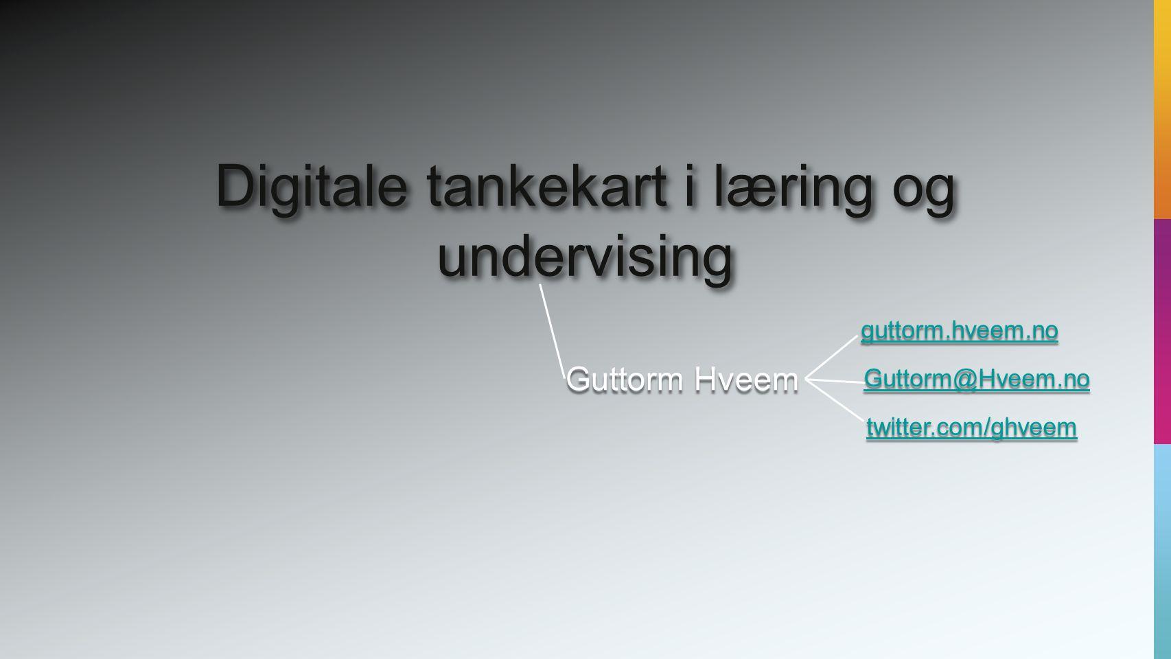 Guttorm Hveem Digitale tankekart i læring og undervising guttorm.hveem.no Guttorm@Hveem.no twitter.com/ghveem