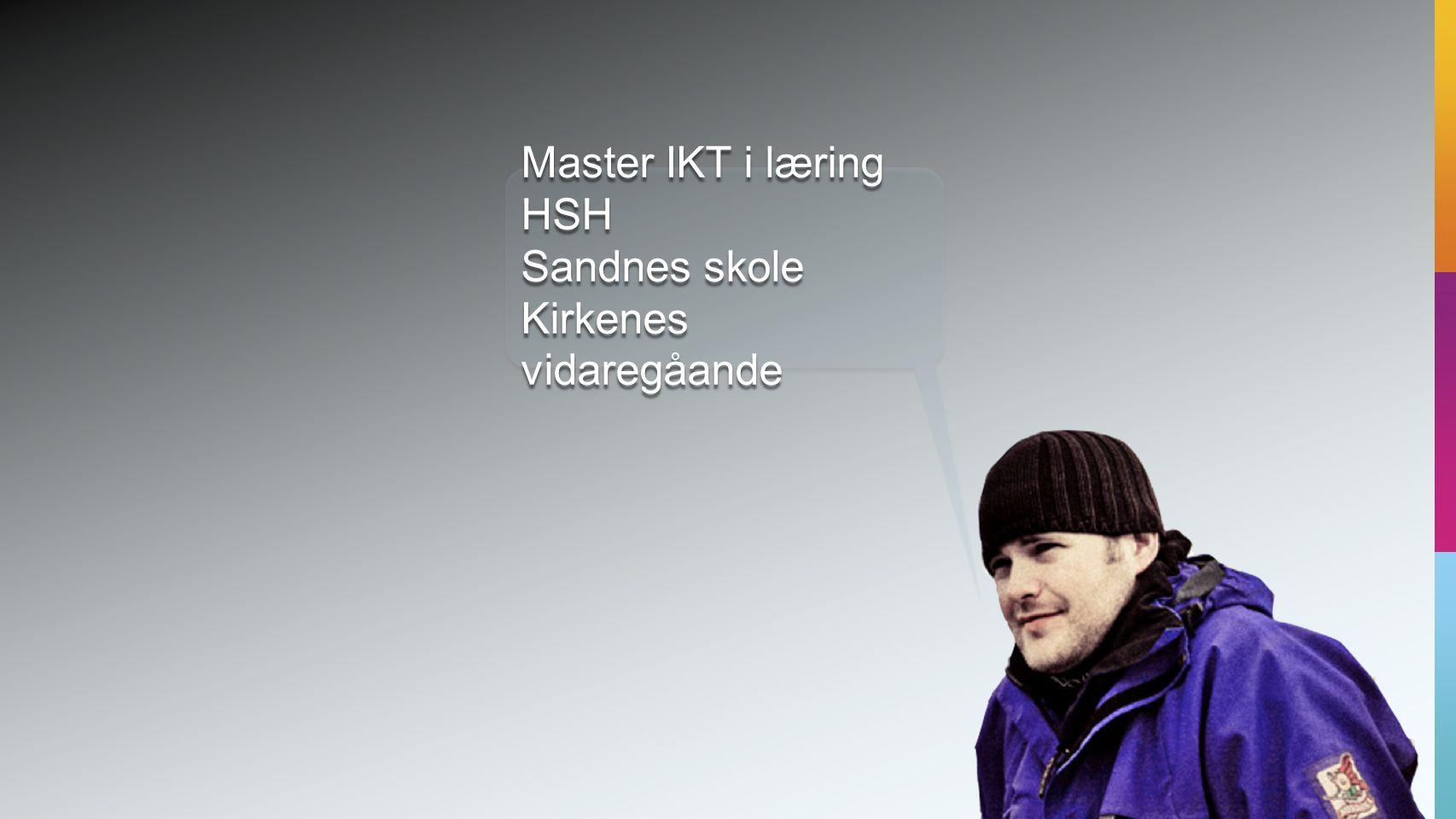 Master IKT i læring HSH Sandnes skole Kirkenes vidaregåande Master IKT i læring HSH Sandnes skole Kirkenes vidaregåande