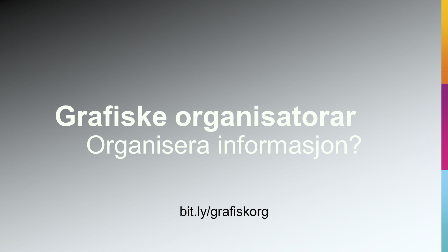 Organisera informasjon? bit.ly/grafiskorg
