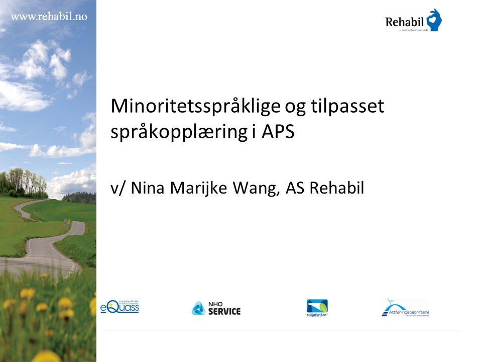 www.rehabil.no Minoritetsspråklige og tilpasset språkopplæring i APS v/ Nina Marijke Wang, AS Rehabil