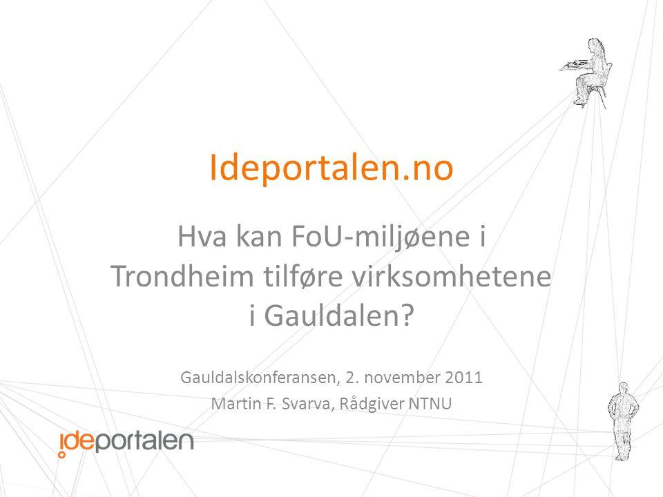 Ideportalen.no Hva kan FoU-miljøene i Trondheim tilføre virksomhetene i Gauldalen.