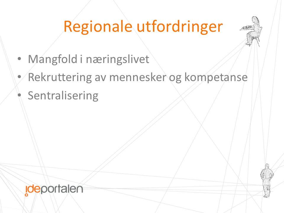 Regionale utfordringer • Mangfold i næringslivet • Rekruttering av mennesker og kompetanse • Sentralisering