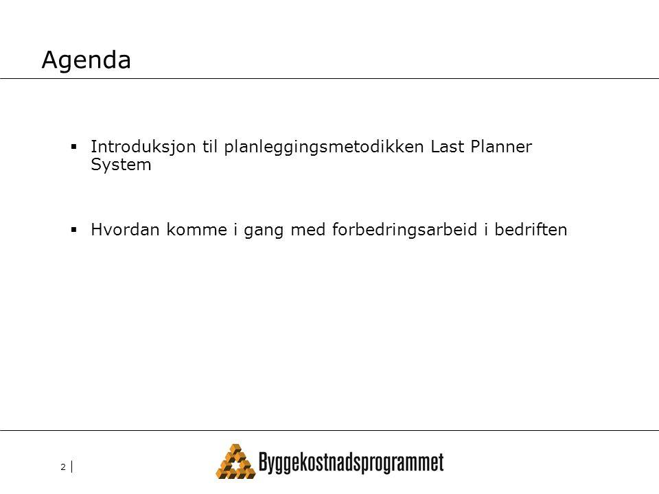 2 Agenda  Introduksjon til planleggingsmetodikken Last Planner System  Hvordan komme i gang med forbedringsarbeid i bedriften
