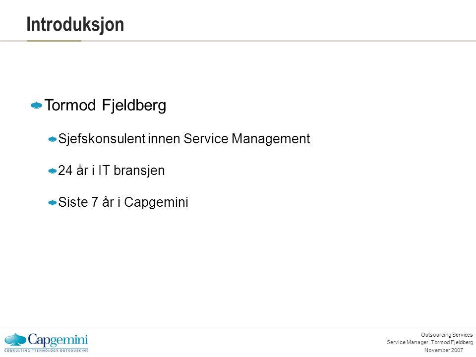 Outsourcing Services November 2007 Service Manager, Tormod Fjeldberg Introduksjon Tormod Fjeldberg Sjefskonsulent innen Service Management 24 år i IT