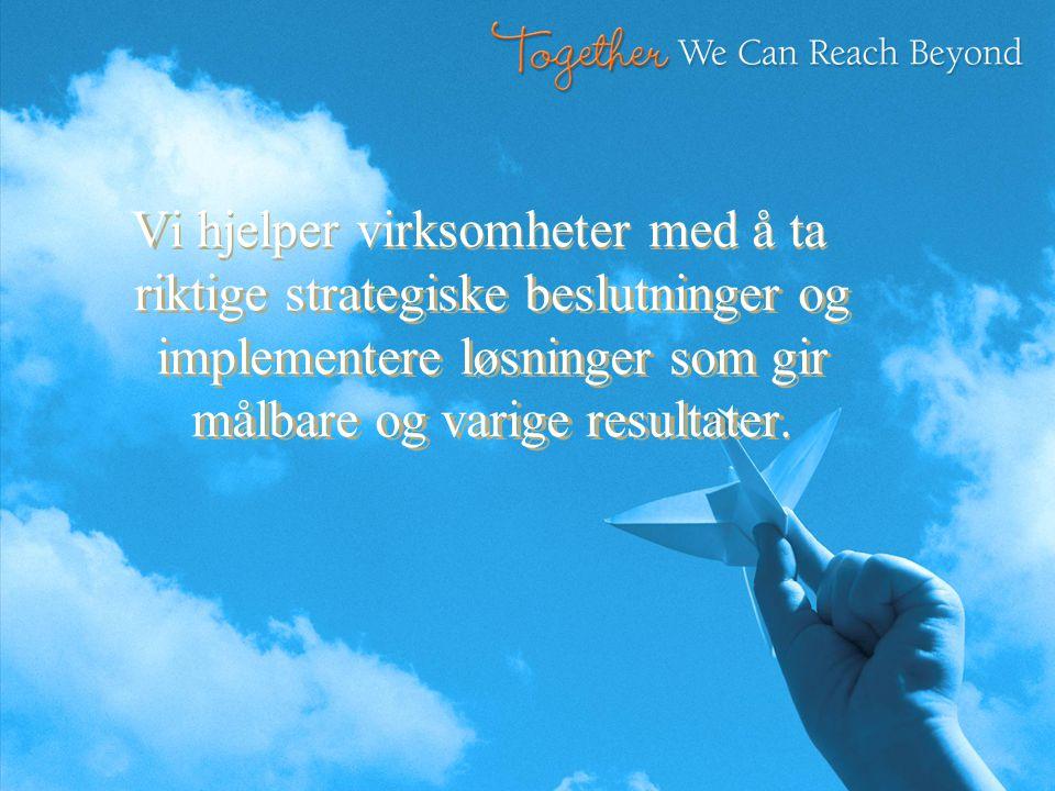 Outsourcing Services November 2007 Service Manager, Tormod Fjeldberg Vi hjelper virksomheter med å ta riktige strategiske beslutninger og implementere