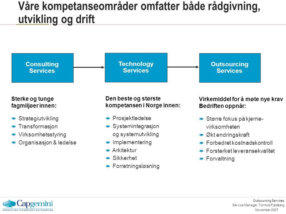 Outsourcing Services November 2007 Service Manager, Tormod Fjeldberg Våre kompetanseområder omfatter både rådgivning, utvikling og drift Sterke og tun