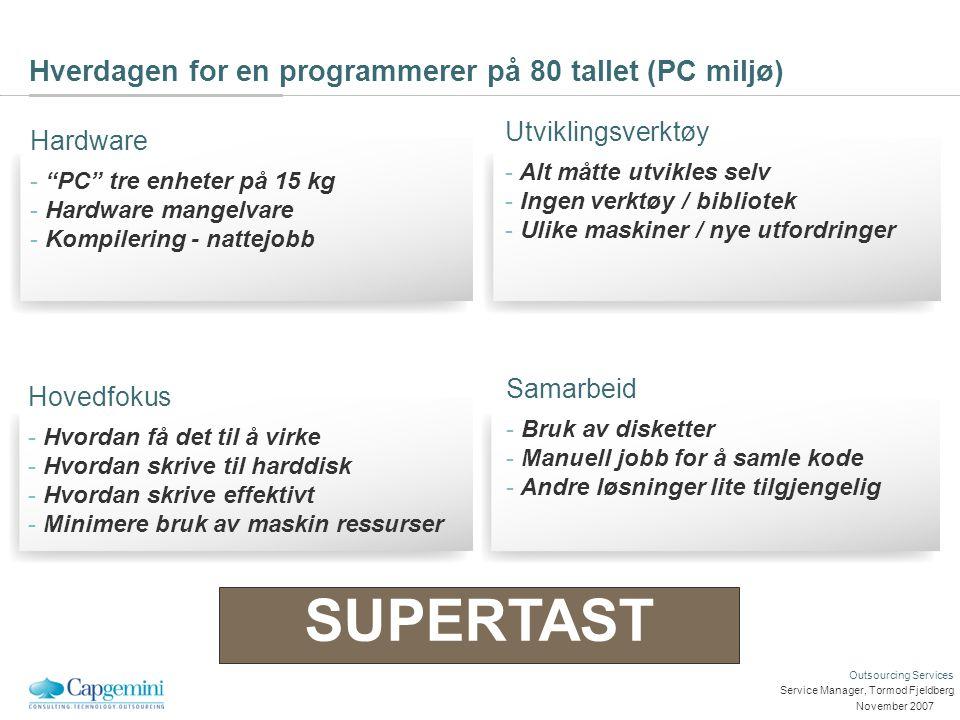 "Outsourcing Services November 2007 Service Manager, Tormod Fjeldberg Hverdagen for en programmerer på 80 tallet (PC miljø) Hardware - ""PC"" tre enheter"