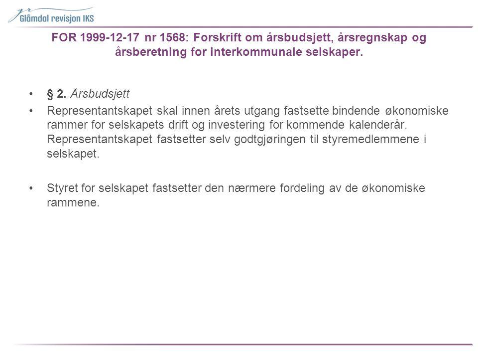 FOR 1999-12-17 nr 1568: Forskrift om årsbudsjett, årsregnskap og årsberetning for interkommunale selskaper. •§ 2. Årsbudsjett •Representantskapet skal