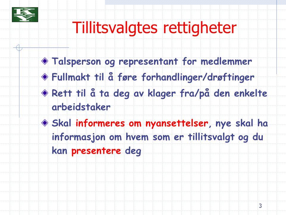 3 Tillitsvalgtes rettigheter Talsperson og representant for medlemmer Fullmakt til å føre forhandlinger/drøftinger Rett til å ta deg av klager fra/på