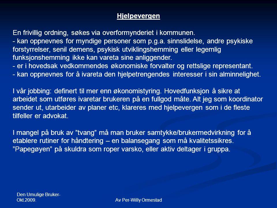 Den Umulige Bruker- Okt.2009. Av Per-Willy Ormestad Hjelpevergen En frivillig ordning, søkes via overformynderiet i kommunen. - kan oppnevnes for mynd
