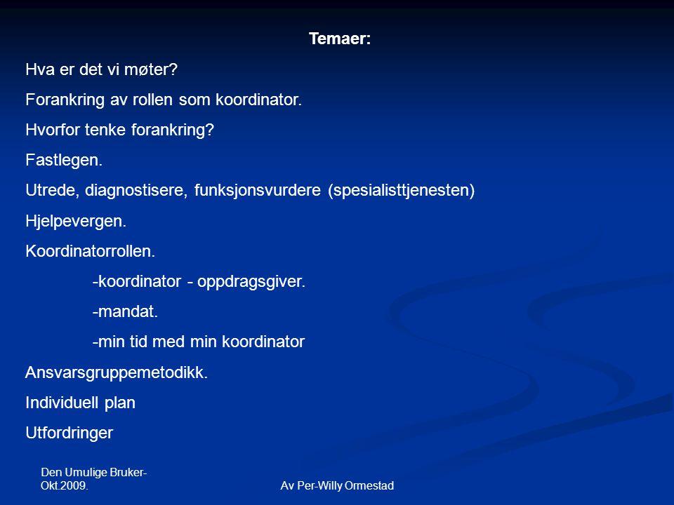 Den Umulige Bruker- Okt.2009. Av Per-Willy Ormestad Temaer: Hva er det vi møter? Forankring av rollen som koordinator. Hvorfor tenke forankring? Fastl