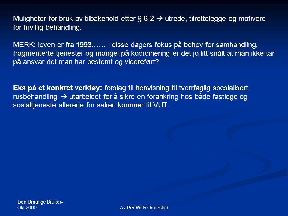 Den Umulige Bruker- Okt.2009. Av Per-Willy Ormestad Muligheter for bruk av tilbakehold etter § 6-2  utrede, tilrettelegge og motivere for frivillig b