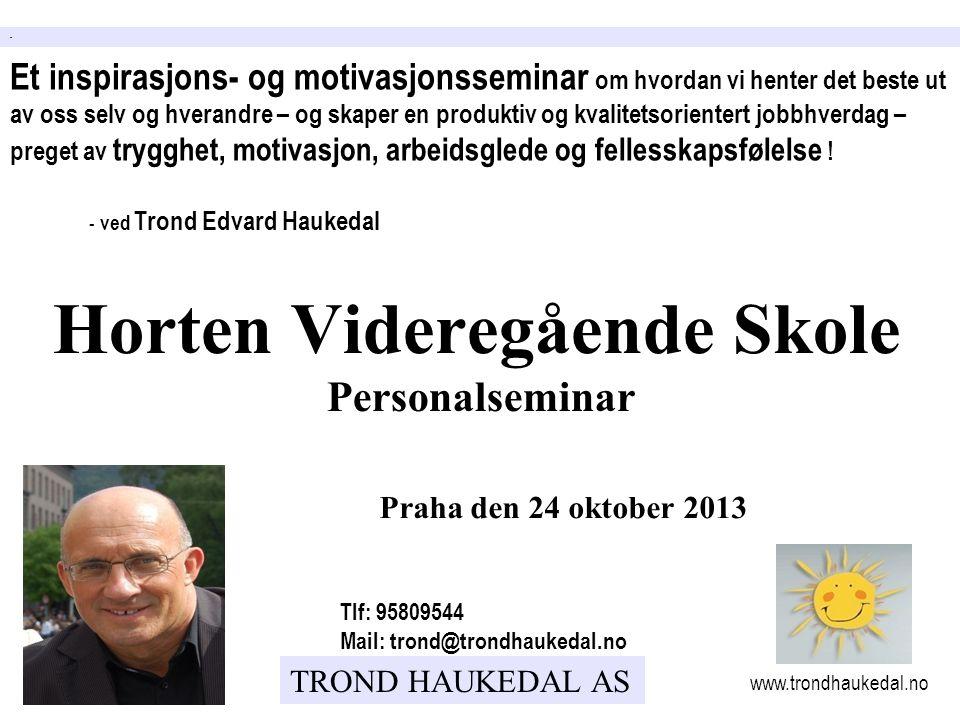 TROND HAUKEDAL AS Praha den 24 oktober 2013 - - ved Trond Edvard Haukedal www.trondhaukedal.no Tlf: 95809544 Mail: trond@trondhaukedal.no Horten Vider