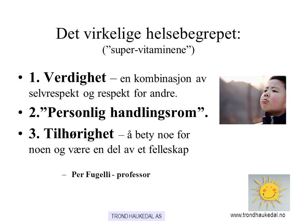 """Det virkelige helsebegrepet: (""""super-vitaminene"""") www.trondhaukedal.no TROND HAUKEDAL AS •1. Verdighet – en kombinasjon av selvrespekt og respekt for"""