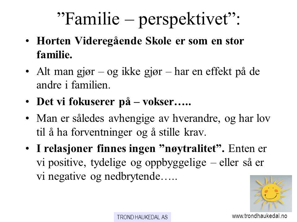 """""""Familie – perspektivet"""": •Horten Videregående Skole er som en stor familie. •Alt man gjør – og ikke gjør – har en effekt på de andre i familien. •Det"""