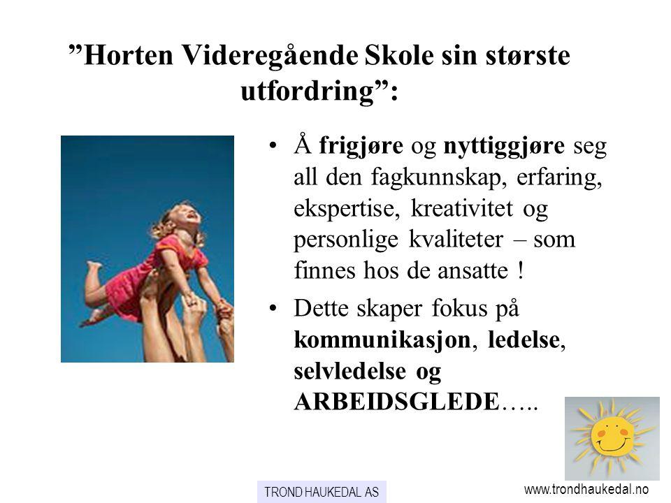 """TROND HAUKEDAL AS www.trondhaukedal.no """"Horten Videregående Skole sin største utfordring"""": •Å frigjøre og nyttiggjøre seg all den fagkunnskap, erfarin"""