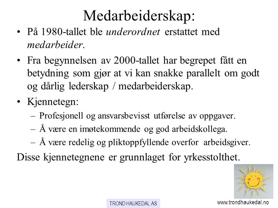 TROND HAUKEDAL AS www.trondhaukedal.no Medarbeiderskap: •På 1980-tallet ble underordnet erstattet med medarbeider. •Fra begynnelsen av 2000-tallet har