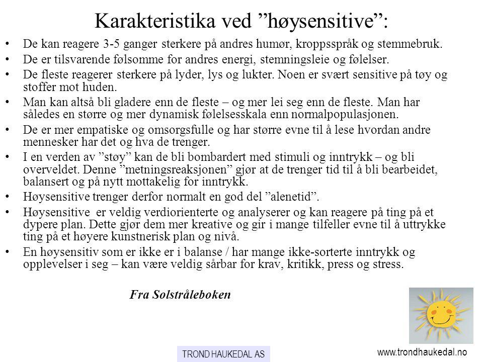 """www.trondhaukedal.no TROND HAUKEDAL AS Karakteristika ved """"høysensitive"""": •De kan reagere 3-5 ganger sterkere på andres humør, kroppsspråk og stemmebr"""
