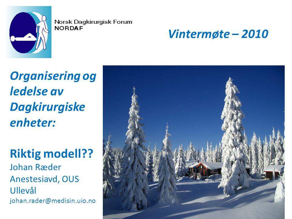 Vintermøte – 2010 Organisering og ledelse av Dagkirurgiske enheter: Riktig modell?.