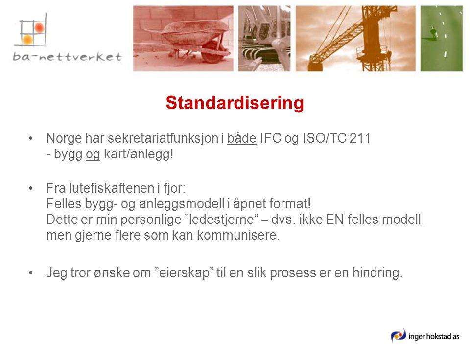 Standardisering •Norge har sekretariatfunksjon i både IFC og ISO/TC 211 - bygg og kart/anlegg.