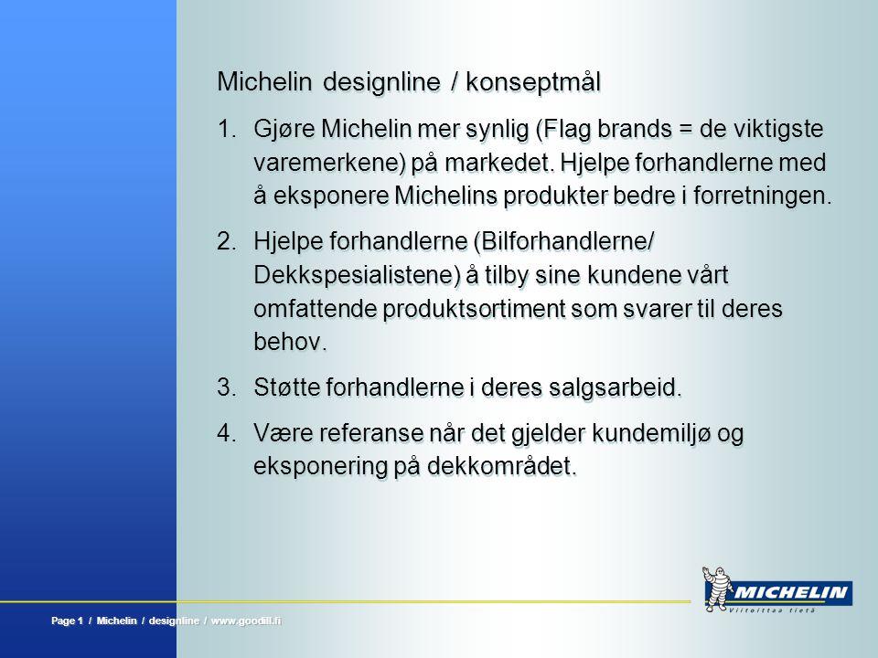 Page 1 / Michelin / designline / www.goodill.fi Michelin designline / konseptmål 1.Gjøre Michelin mer synlig (Flag brands = de viktigste varemerkene)