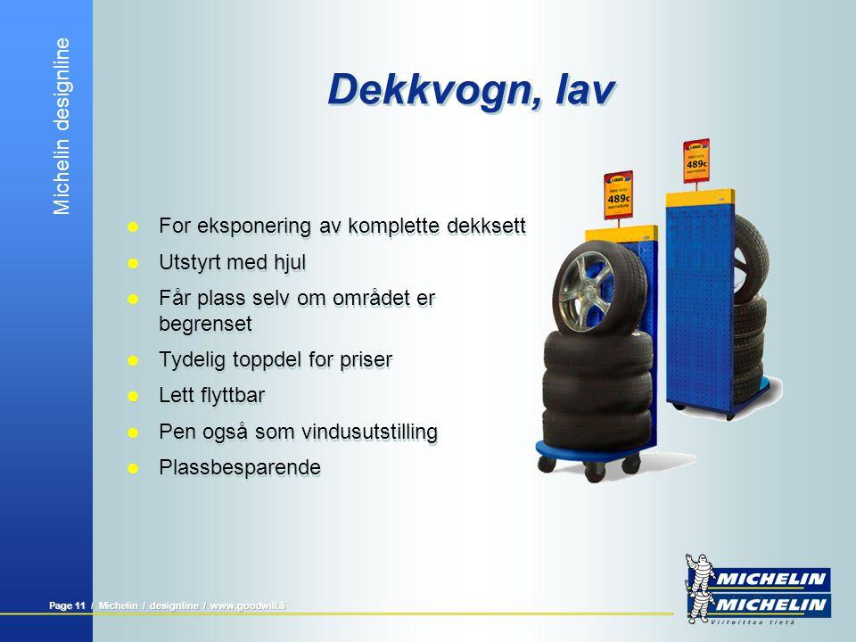 Michelin designline Page 11 / Michelin / designline / www.goodwill.fi Dekkvogn, lav  For eksponering av komplette dekksett  Utstyrt med hjul  Får p