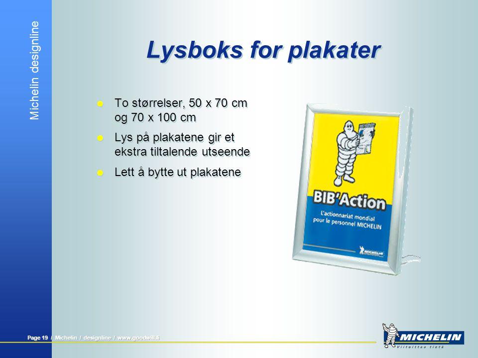 Michelin designline Page 19 / Michelin / designline / www.goodwill.fi Lysboks for plakater  To størrelser, 50 x 70 cm og 70 x 100 cm  Lys på plakate