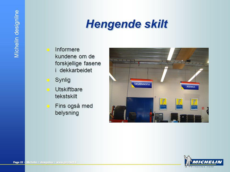 Michelin designline Page 22 / Michelin / designline / www.goodwill.fi Hengende skilt  Informere kundene om de forskjellige fasene i dekkarbeidet  Sy