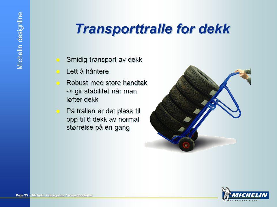 Michelin designline Page 23 / Michelin / designline / www.goodwill.fi Transporttralle for dekk  Smidig transport av dekk  Lett å håntere  Robust me