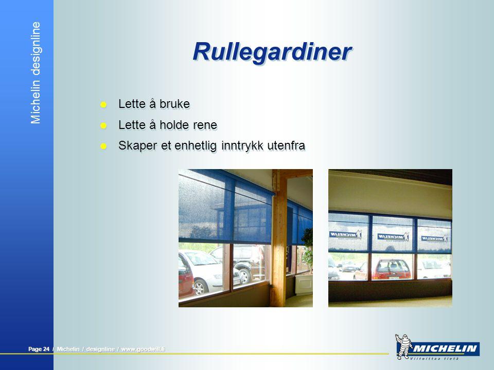 Michelin designline Page 24 / Michelin / designline / www.goodwill.fi Rullegardiner  Lette å bruke  Lette å holde rene  Skaper et enhetlig inntrykk