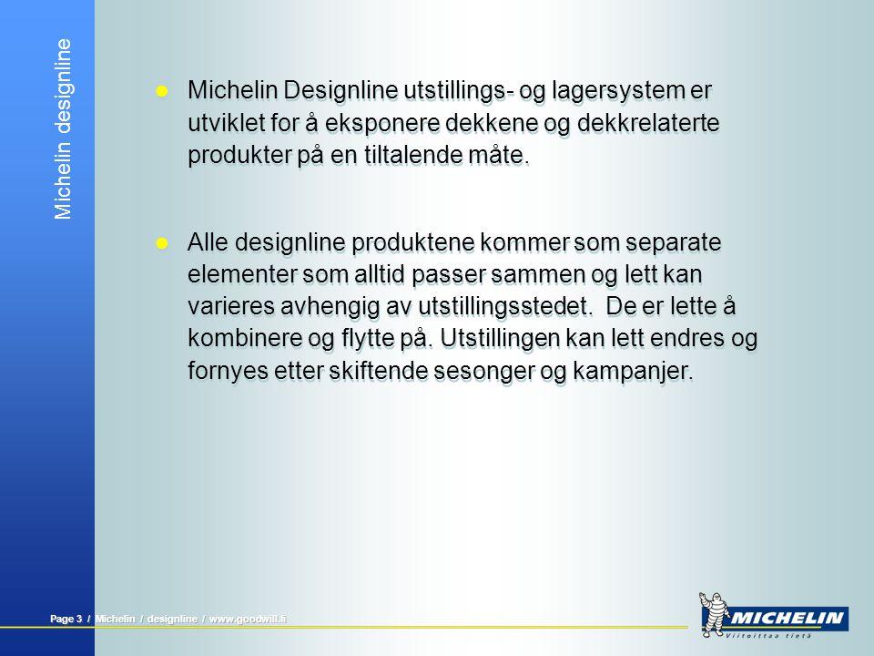 Michelin designline Page 3 / Michelin / designline / www.goodwill.fi  Michelin Designline utstillings- og lagersystem er utviklet for å eksponere dek