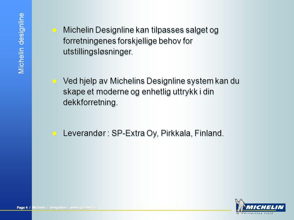 Michelin designline Page 4 / Michelin / designline / www.goodwill.fi  Michelin Designline kan tilpasses salget og forretningenes forskjellige behov f