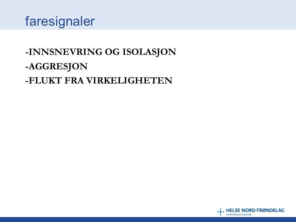 faresignaler -INNSNEVRING OG ISOLASJON -AGGRESJON -FLUKT FRA VIRKELIGHETEN