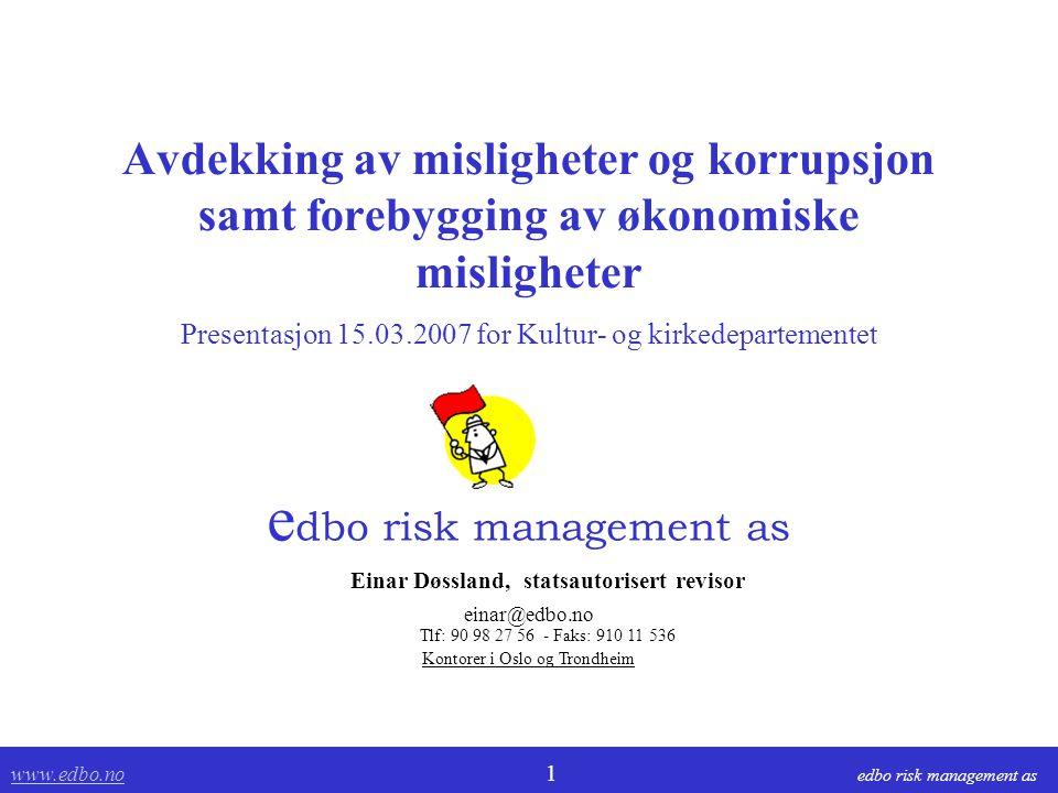 www.edbo.no www.edbo.no 2 edbo risk management as Hva er misligheter  Misligheter omfatter handlinger der ansatt eller tillitsvalgt i virksomheten uberettiget søker å oppnå en økonomisk fordel for seg selv eller annen part.