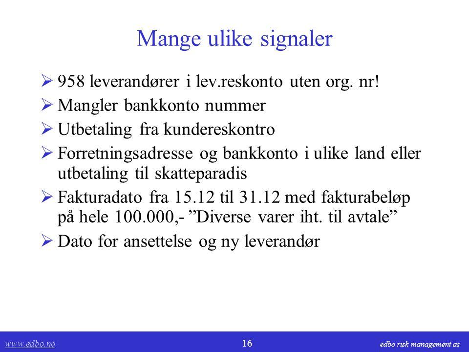 www.edbo.no www.edbo.no 16 edbo risk management as Mange ulike signaler  958 leverandører i lev.reskonto uten org. nr!  Mangler bankkonto nummer  U