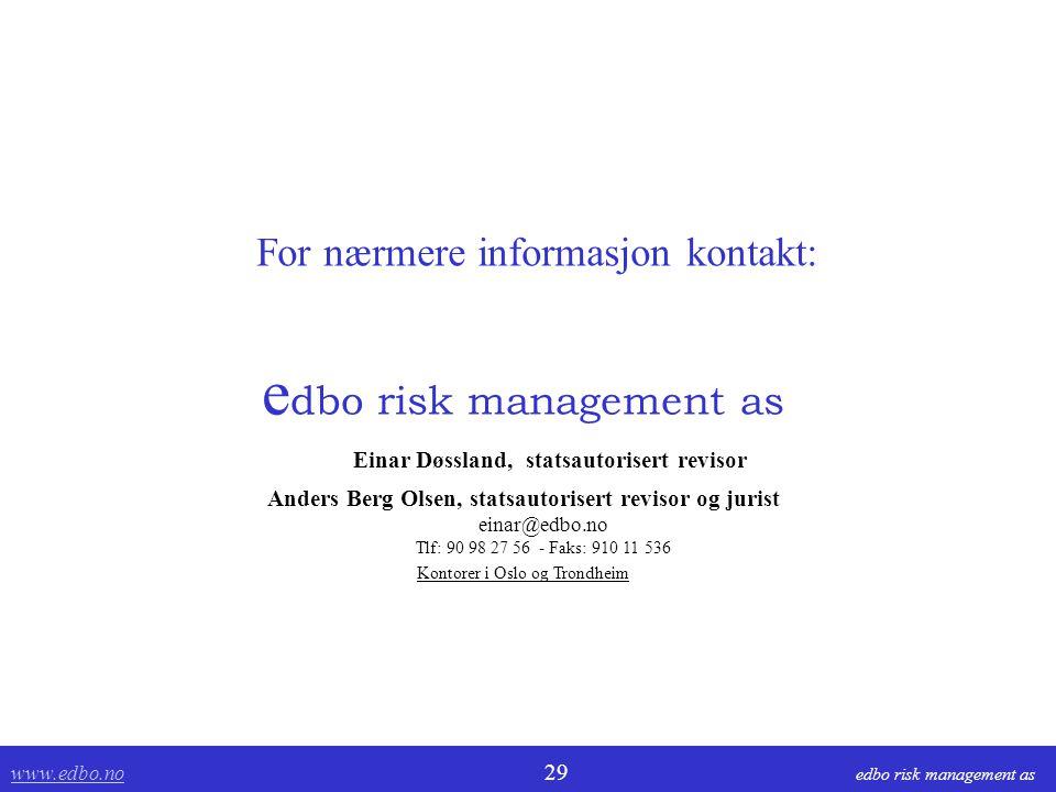 www.edbo.no www.edbo.no 29 edbo risk management as e dbo risk management as Einar Døssland, statsautorisert revisor Anders Berg Olsen, statsautorisert