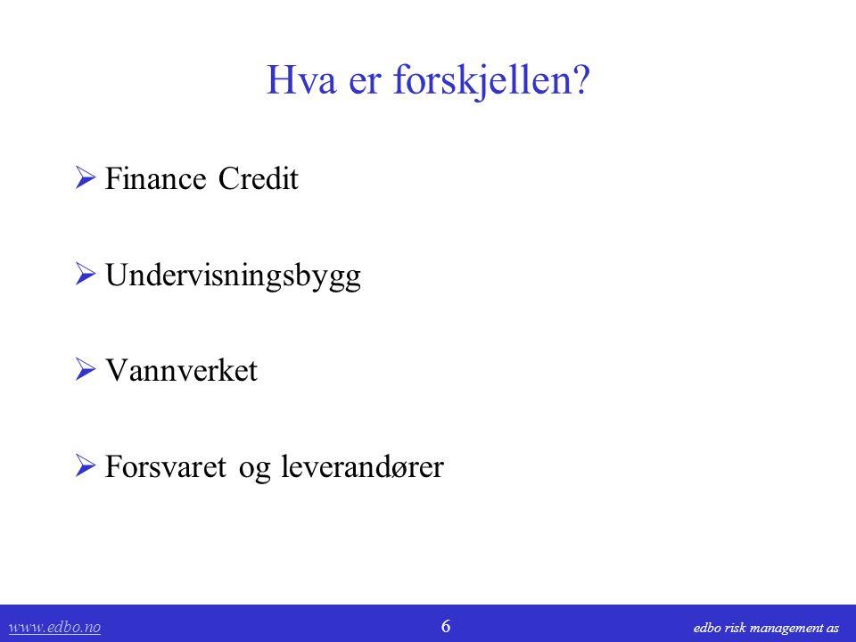 www.edbo.no www.edbo.no 6 edbo risk management as Hva er forskjellen?  Finance Credit  Undervisningsbygg  Vannverket  Forsvaret og leverandører